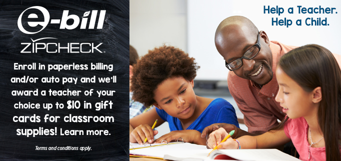 Help a teacher and a child when you enroll in E-Bill or ZipCheck